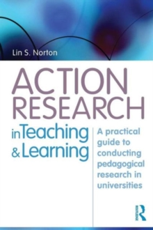 Action Research in Teaching and Learning : A Practical Guide to Conducting Pedagogical Research in Universities, Paperback / softback Book