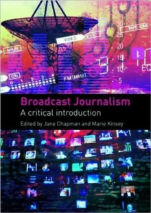Broadcast Journalism : A Critical Introduction, Paperback Book