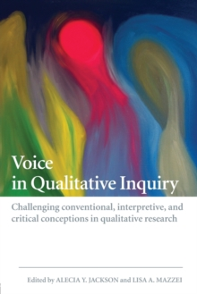 Voice in Qualitative Inquiry : Challenging Conventional, Interpretive, and Critical Conceptions in Qualitative Research, Paperback Book