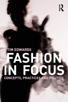 Fashion In Focus : Concepts, Practices and Politics, Paperback / softback Book