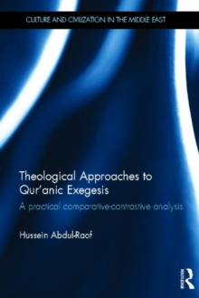 Theological Approaches to Qur'anic Exegesis : A Practical Comparative-Contrastive Analysis, Hardback Book