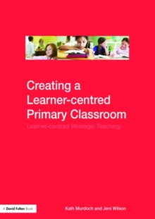 Creating a Learner-centred Primary Classroom : Learner-centered Strategic Teaching, Paperback Book