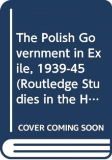 The Polish Government in Exile, 1939-45, Hardback Book