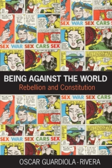 Being Against the World : Rebellion and Constitution, Paperback / softback Book