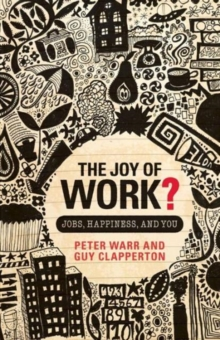 The Joy of Work? : Jobs, Happiness, and You, Paperback / softback Book