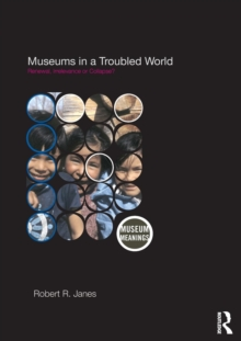Museums in a Troubled World : Renewal, Irrelevance or Collapse?, Paperback / softback Book