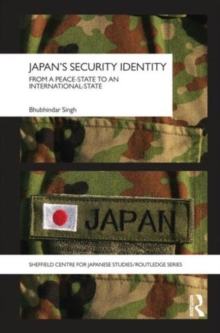 Japan's Security Identity : From a Peace-State to an International-State, Hardback Book
