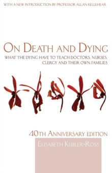 On Death and Dying : What the Dying Have to Teach Doctors, Nurses, Clergy and Their Own Families, Paperback Book