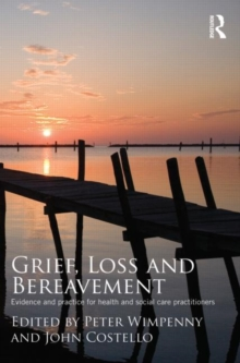 Grief, Loss and Bereavement : Evidence and Practice for Health and Social Care Practitioners, Paperback / softback Book