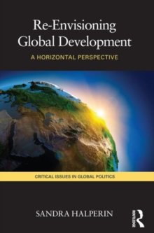 Re-Envisioning Global Development : A Horizontal Perspective, Paperback / softback Book