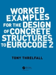 Worked Examples for the Design of Concrete Structures to Eurocode 2, Paperback Book