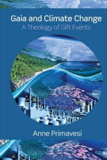 Gaia and Climate Change : A Theology of Gift Events, Paperback / softback Book