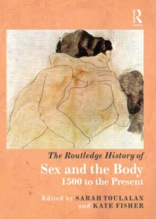 The Routledge History of Sex and the Body : 1500 to the Present, Hardback Book