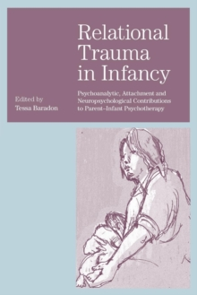 Relational Trauma in Infancy : Psychoanalytic, Attachment and Neuropsychological Contributions to Parent-Infant Psychotherapy, Paperback / softback Book