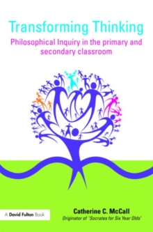 Transforming Thinking : Philosophical Inquiry in the Primary and Secondary Classroom, Paperback / softback Book