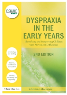 Dyspraxia in the Early Years : Identifying and Supporting Children with Movement Difficulties, Paperback / softback Book