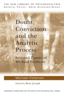 Doubt, Conviction and the Analytic Process : Selected Papers of Michael Feldman, Paperback Book