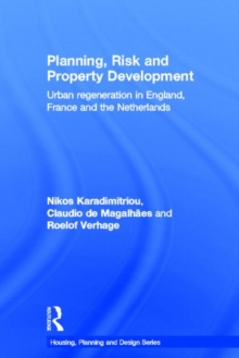 Planning, Risk and Property Development : Urban regeneration in England, France and the Netherlands, Hardback Book