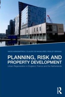 Planning, Risk and Property Development : Urban regeneration in England, France and the Netherlands, Paperback / softback Book