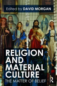 Religion and Material Culture : The Matter of Belief, Paperback Book