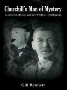Churchill's Man of Mystery : Desmond Morton and the World of Intelligence, Paperback Book