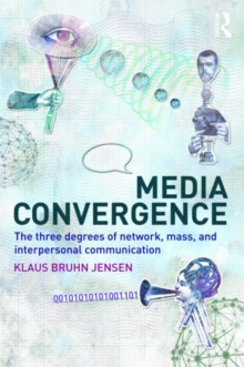 Media Convergence : The Three Degrees of Network, Mass and Interpersonal Communication, Paperback / softback Book
