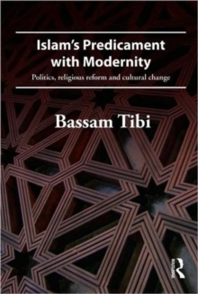 Islam's Predicament with Modernity : Religious Reform and Cultural Change, Paperback Book
