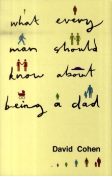 What Every Man Should Know About Being a Dad, Paperback / softback Book