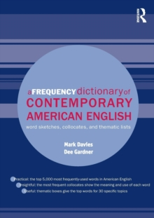 A Frequency Dictionary of Contemporary American English : Word Sketches, Collocates, and Thematic Lists, Paperback Book
