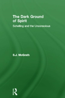 The Dark Ground of Spirit : Schelling and the Unconscious, Hardback Book