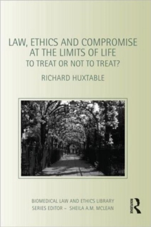 Law, Ethics and Compromise at the Limits of Life : To Treat or not to Treat?, Paperback / softback Book