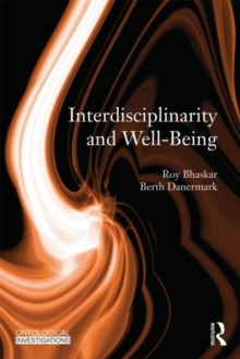 Interdisciplinarity and Wellbeing : A Critical Realist General Theory of Interdisciplinarity, Paperback / softback Book