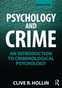 Psychology and Crime : An Introduction to Criminological Psychology, Paperback / softback Book