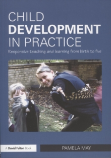 Child Development in Practice : Responsive Teaching and Learning from Birth to Five, Paperback / softback Book