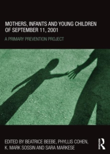 Mothers, Infants and Young Children of September 11, 2001 : A Primary Prevention Project, Hardback Book