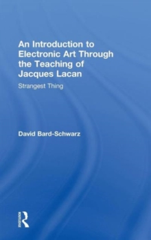 An Introduction to Electronic Art Through the Teaching of Jacques Lacan : Strangest Thing, Hardback Book