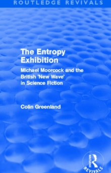 Entropy Exhibition : Michael Moorcock and the British 'new Wave' in Science Fiction, Hardback Book