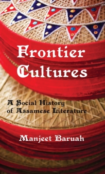 Frontier Cultures : A Social History of Assamese Literature, Hardback Book