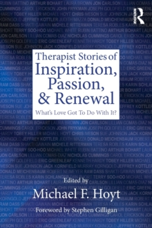 Therapist Stories of Inspiration, Passion, and Renewal : What's Love Got To Do With It?, Paperback / softback Book