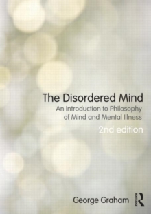 The Disordered Mind : An Introduction to Philosophy of Mind and Mental Illness, Paperback Book