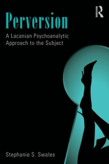 Perversion : A Lacanian Psychoanalytic Approach to the Subject, Paperback / softback Book