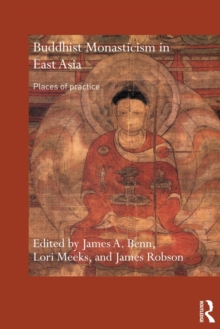 Buddhist Monasticism in East Asia : Places of Practice, Paperback / softback Book