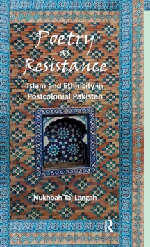 Poetry as Resistance : Islam and Ethnicity in Postcolonial Pakistan, Hardback Book