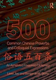 500 Common Chinese Proverbs and Colloquial Expressions : An Annotated Frequency Dictionary, Paperback / softback Book