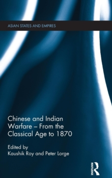 Chinese and Indian Warfare - from the Classical Age to 1870, Hardback Book