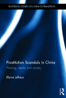 Prostitution Scandals in China : Policing, Media and Society, Hardback Book