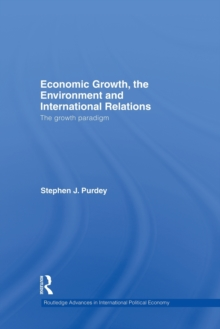 Economic Growth, the Environment and International Relations : The Growth Paradigm, Paperback / softback Book