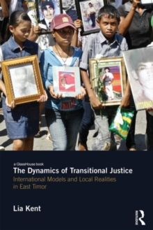 The Dynamics of Transitional Justice : International Models and Local Realities in East Timor, Hardback Book