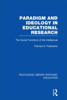 Paradigm and Ideology in Educational Research : The Social Functions of the Intellectual, Hardback Book