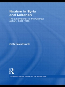Nazism in Syria and Lebanon : The Ambivalence of the German Option, 1933-1945, Paperback Book